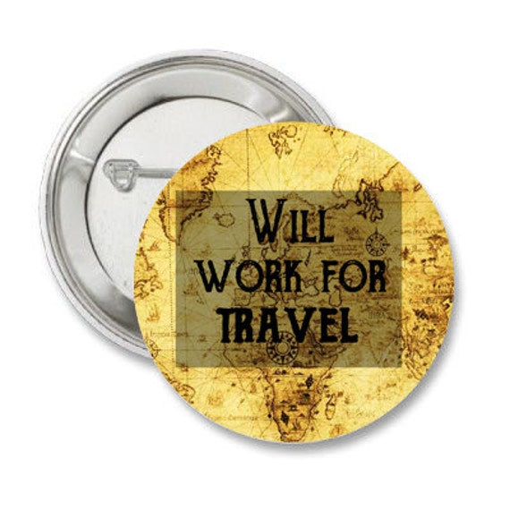 Will Work for Travel Quote 1.25'' Pinback Button or Magnet
