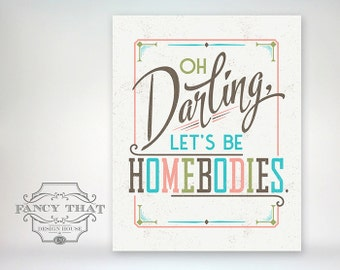 8x10 art print - Oh Darling, Let's Be Homebodies - Ornate, Vintage Inspired Typography Gold & Brown or Sweet Vintage Colors Poster Print