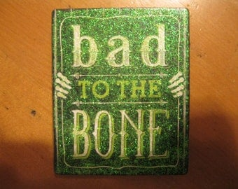 Bad to the Bone Halloween Green Glitter and Black Wood Rectangle Magnet