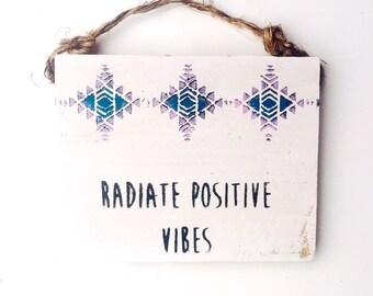 Radiate Positive Vibes / Tribal / Sea Gypsy California / Zen / Wood SIgn
