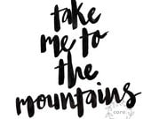 Take me to the Mountains calligraphy ink pen illustration art print