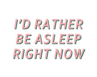 I'd Rather Be Asleep Print