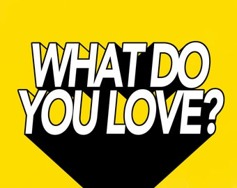 What Do You Love? Graphic Print