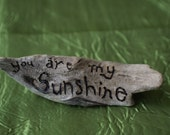 """Pacific Drift Wood """"you are my sunshine"""""""