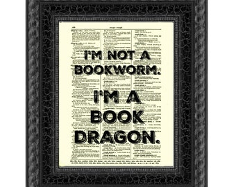 I'm Not A Book Worm. I'm A Book Dragon. Typographic Art Printed On An Antique Dictionary Page, Gift For Book Lover, Readers, Graduation Gift