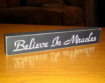 Believe In Miracles Wooden Sign - Shelf Sitter - 21 Colors to Choose From