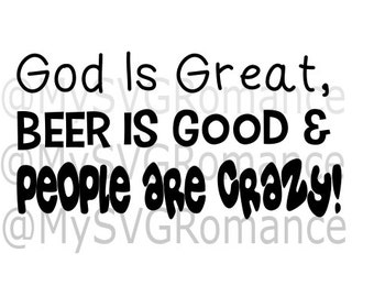 God Is Great, Beer Is Good & People Are Crazy! SVG - Cutting File - Cricut - Country Songs