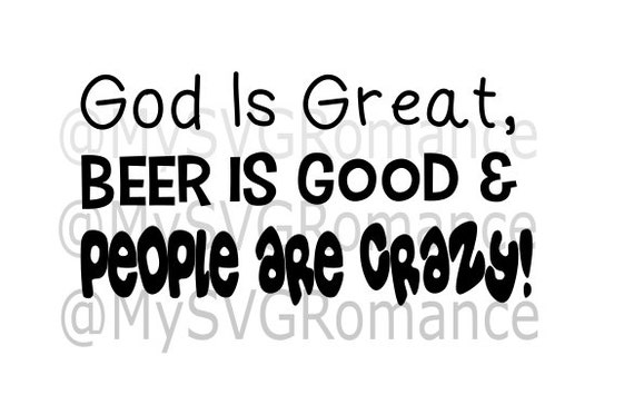 God Is Great, Beer Is Good & People Are Crazy! SVG