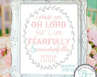 I praise you oh Lord for I am fearfully and wonderfully made - Psalm 139:14 • PINKS DIGITAL PRINT •