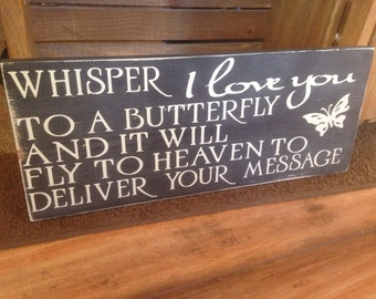 Whisper to a butterfly and it will deliver your message to heaven. Wooden sign