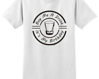 Buy Me a Drink It's My Birthday T-Shirt 2000 - BD-638