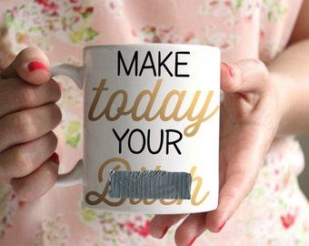 Make today your B!@#% 11oz or 15 oz Coffee Mug