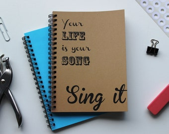 Your life is your song, Sing it -  5 x 7 journal