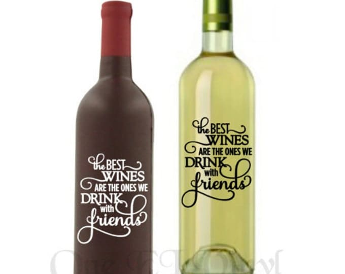 The Best Wines We Drink With friends - For the Wine Lover, Vinyl Decal for a DIY Wine Bottles and Other Projects...Bottles Not Included