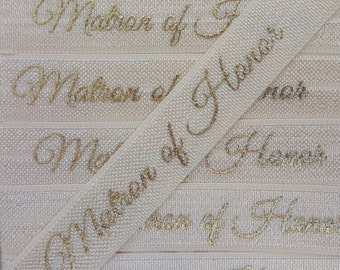 5/8 Cream MATRON OF HONOR in Gold Foil Fold Over Elastic