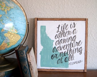 Life is Either a Daring Adventure or Nothing at All | Helen Keller | Quote Art | State Sign