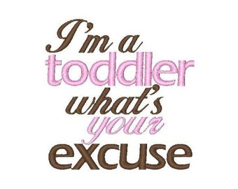 I'm a Toddler what's your excuse?!!! Embroidered Shirt, Bodysuit, Burp Cloth, Dish Towel and more!