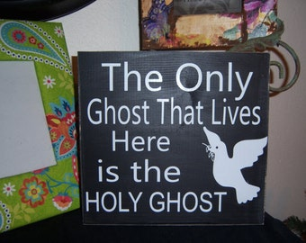 The only ghost that lives here is the holy ghost ( 9x18 size)