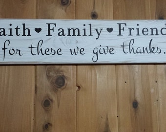 Faith, Family, Friends, for these we, Give Thanks, Wood Sign, Family Sign, Friends Sign, Give Thanks Sign, Rustic Decor, Farmhouse Decor