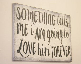 Something Tells Me I Am Going To Love Him Forever Boys Nursery Sign Over The Crib Nursery Decor Vintage Nursery Distressed Wood Handpainted