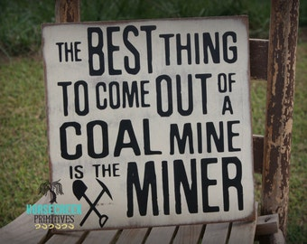 "Coal Miner Sign ""The best thing to come out of a coal mine is the miner"""