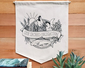 Our Sacred Obligation Wall Hanging - Cloth Pennant, Fabric Banner, Quote Wall Art Flag, Nature Punk, Animal Screenprint Flag, Wall Banner