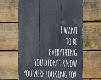 "reclaimed wood wall art - ""i want to be everything you didn't know you were looking for """