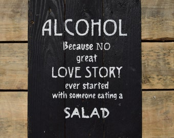 "reclaimed wood wall art - ""alcohol, because no great love story ever started with someone eating a salad"""