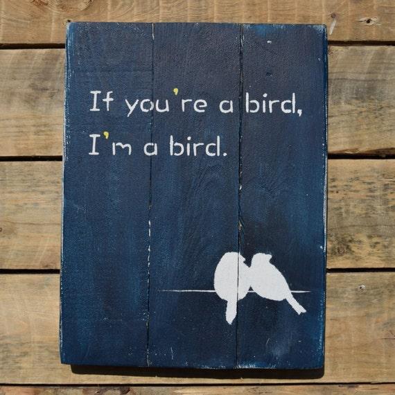 """reclaimed wood wall art - """"if you're a bird i'm a bird"""""""