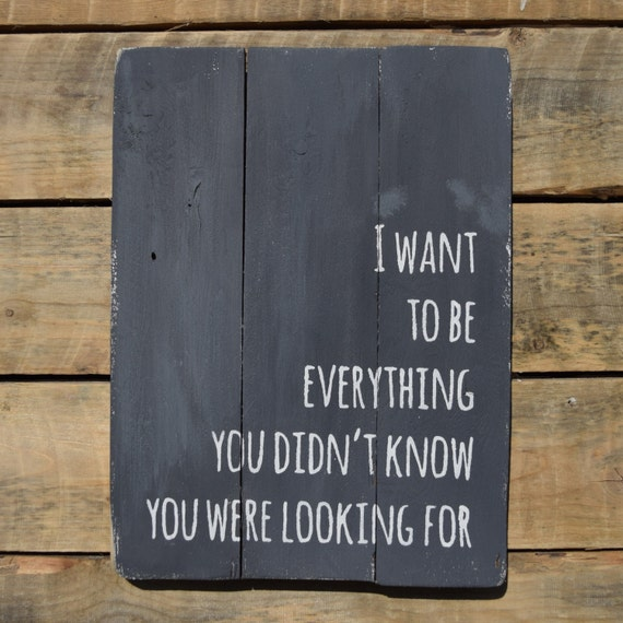 """reclaimed wood wall art - """"i want to be everything you didn't know you were looking for """""""
