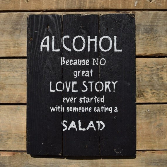 """reclaimed wood wall art - """"alcohol, because no great love story ever started with someone eating a salad"""""""
