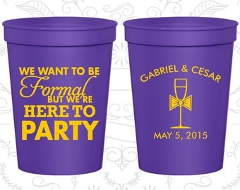 We want to be Formal, But we are here to Party, Printed Plastic Cups, Wedding Party Cups, stadium cups (366)