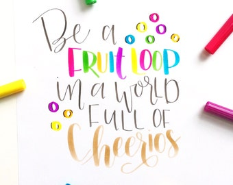 Inspirational Quote, Be A Fruit Loop In A World Full Of Cheerios, Hand Lettered Art, Kids Room Art, Office Art, Typography Print