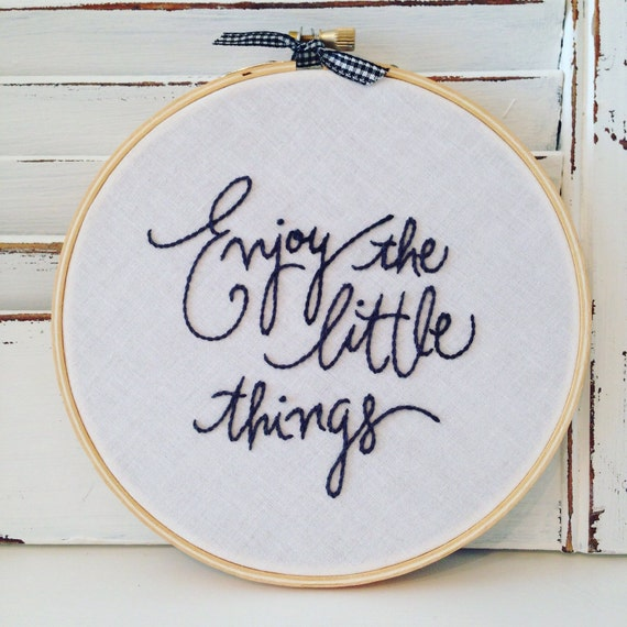 Enjoy the little things hand embroidered quote positive