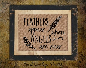 Angels | Feathers Appear | When Angels are Near | Burlap Print | Feathers | Rustic Sign | # 132