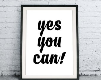 Yes You Can, Black and White Home Decor, Scandinavian Wall Art, Inspirational Dorm Room Poster, Motivational DIY Instant Download Printable