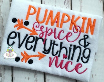 Pumpkin Spice and Everything Nice Shirt, Pumpkin Spice, Womans Fall Shirt, Pumpkin Latte, Pumpkin Pie, Pumpkin Shirt, Love Pumpkin Spice