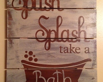 Splish Splash Take a Bath - Pallet Sign - Bathroom Sign