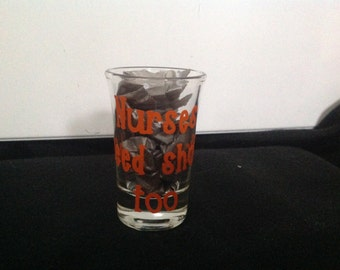 Shot Glass-'Nurses Need Shots Too'