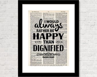 Charlotte Bronte -  Jane Eyre - Quote I Would Always Rather Be Happy Than Dignified -  dictionary page art
