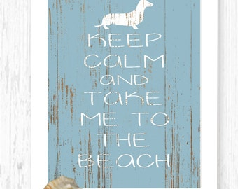 Dachshund Art Print, Keep Calm and Take Me to the Beach, Beach Decor, Dogs, Pets, Keep Calm Print, Nautical
