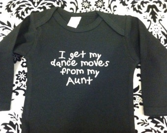 I get my dance moves from my aunt funny niece or nephew baby bodysuit long sleeve size and color choice girl or boy