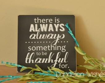 12x12 Wooden Sign: There is Always Always Something to be Thankful For, Gratitude Gift for Thanksgiving, or ANY DAY!
