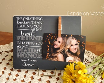 Maid of Honor Gift Frame - The Only Thing Better Than Having You As My Best Friend is Having You As My Maid of Honor; Personalized Gift