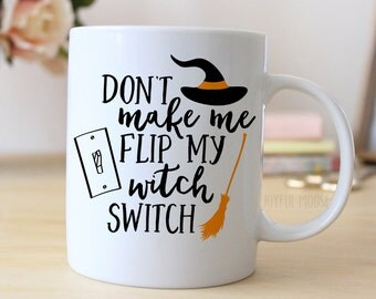 Halloween Mug - Don't Make Me Flip My Witch Switch Coffee Mug