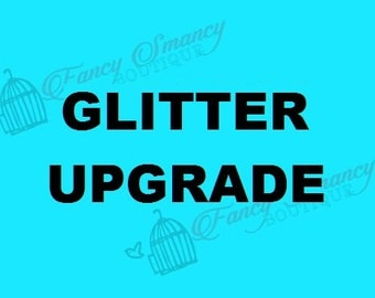 Glitter Upgrade Add On