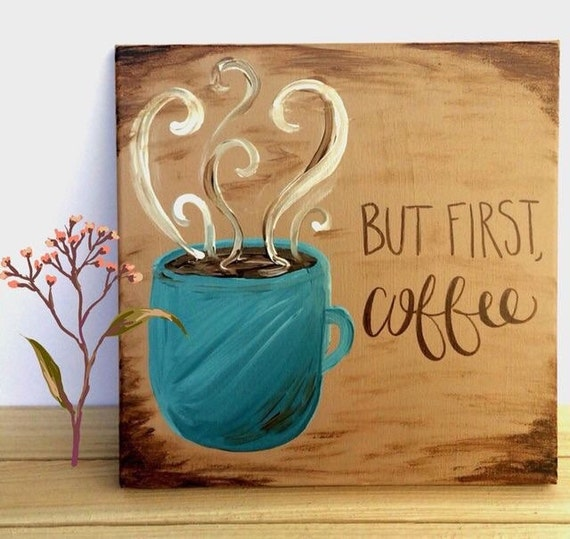 But first coffee canvas painting coffe quote by ktscanvases for How to paint a simple picture on canvas