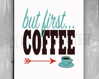 INSTANT DOWNLOAD But First Coffee 8 x 10 Everyday Word Art Coffee Art Office Kitchen Printable Funny Printable PDF