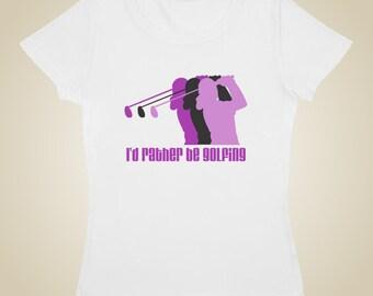 Women's golf shirt - I'd rather be golfing
