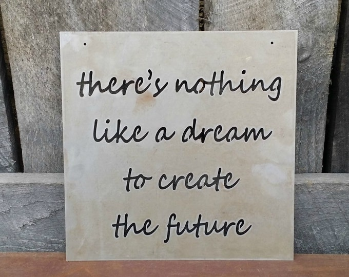 There's Nothing Like A Dream To Create The Future - Metal Sign